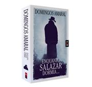 "Domingos Amaral ""Enquanto Salazar Dormia"""