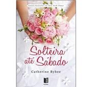 "Catherine Bybee ""Solteira até Sábado"""
